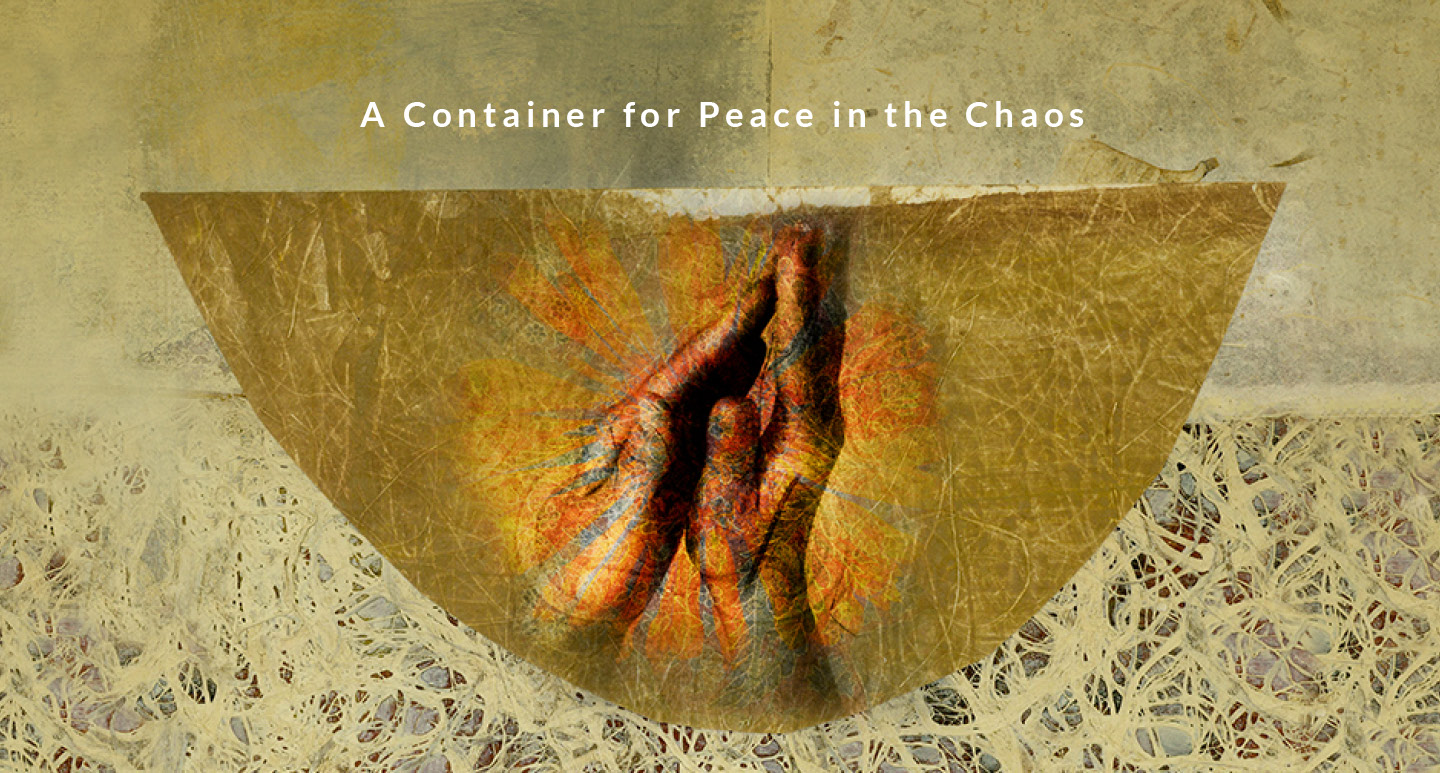 A Container for Peace in the Chaos